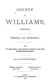 County of Williams, Ohio: Historical and Biographical, with an Outline Sketch of the Northwest Territory, of the State, and Miscellaneous Matters