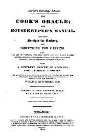 The Cook's Oracle: And Housekeeper's Manual. Containing Receipts for Cookery, and Directions for Carving ... with a Complete System of Cookery for Catholic Families ... Being the Result of Actual Experiments Instituted in the Kitchen of William Kitchiner
