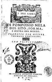 I tre libri di Pomponio Mela del sito, forma, e misura del mondo. Tradotto per messer Thomaso Porcacchi. - In Vinegia appresso Gabriel Giolito De' Ferrari, 1557 (In Vinegia