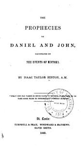The Prophecies of Daniel and John: Illustrated by the Events of History