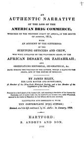 An Authentic Narrative of the Loss of the American Brig Commerce: Wrecked on the Western Coast of Africa, in the Month of August, 1815 : with an Account of the Sufferings of the Surviving Officers and Crew, who Were Enslaved by the Wandering Arabs, on the Africa Desart, Or Zahahrah : and Observations Historical, Geographical, &c. ...