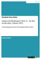 """Analyse des Werbespots """"How to... be first on the draw"""" (Diesel 1997): Unterstützung der Ironie durch filmpsrachliche Mittel"""