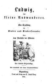 Ludwig, der kleine Auswanderer: eine Erzählung für Kinder und Kinderfreunde