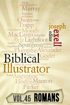 The Biblical Illustrator   Vol  45   Pastoral Commentary on Romans PDF