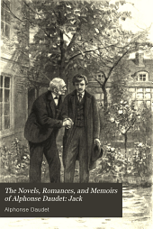 The Novels, Romances, and Memoirs of Alphonse Daudet: Jack