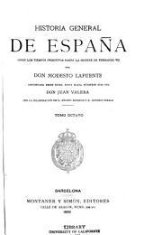 Historia general de España desde los tiempos primitivos hasta la muerte de Fernando VII: Volumen 8