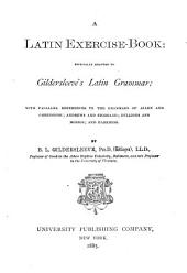 Latin Exercise-book: Especially Adapted to Gildersleeve's Latin Grammar; with Parallel References to the Grammars of Allen and Greenough; Andrews and Stoddard; Bullions and Morris; and Harkness