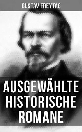 Ausgew  hlte historische Romane von Gustav Freytag PDF