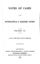 Notes of Cases in the Ecclesiastical & Maritime Courts: Volume 6