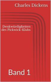Denkwürdigkeiten des Pickwick-Klubs: Band 1
