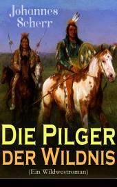 Die Pilger der Wildnis (Ein Wildwestroman) - Vollständige Ausgabe: Historischer Abenteuerroman