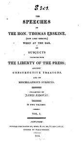 The Speeches of the Hon. Thomas Erskine: (now Lord Erskine), when at the Bar, on Subjects Connected with the Liberty of the Press; Against Constructive Treasons, and on Miscellaneous Subjects, Volume 1