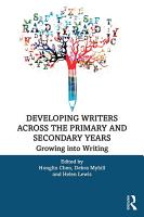 Developing Writers Across the Primary and Secondary Years PDF