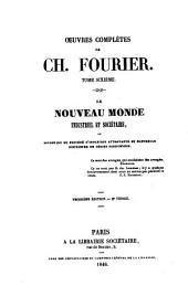 Œuvres complètes de Ch. Fourier ...: Le nouveau monde industriel et sociétaire