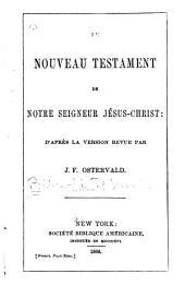 Le Nouveau Testament de notre seigneur Jésus-Christ: d'après la version revue