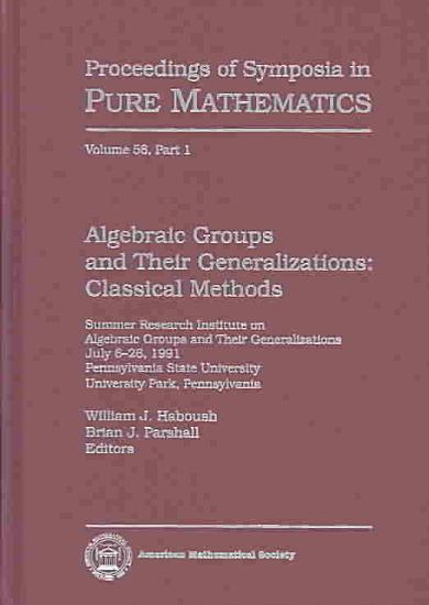 Algebraic Groups and Their Generalizations  Classical methods PDF