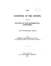 The Conception of the Infinite, and the Solution of the Mathematical Antinomies: A Study in Psychological Analysis