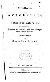 Miscellaneen zur Geschichte der teutschen Literatur, neuaufgefundene Denkmäler der Sprache, Poesie und Philosophie unsrer vorfahren enthaltend: Band 1