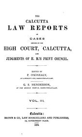The Calcutta Law Reports of Cases Decided by the High Court, Calcutta, Also Judgments of H. M.'s Privy Council, 1877: Volume 3