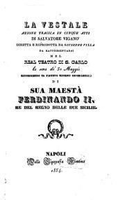 La vestale: azione tragica in cinque atti : da rappresentarsi nel Real Teatro di S. Carlo la sera de' 30 maggio