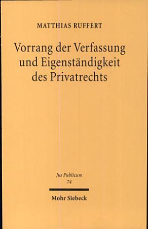 Vorrang der Verfassung und Eigenst  ndigkeit des Privatrechts PDF