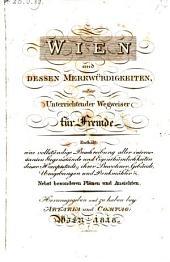 Wien und dessen Merkwürdigkeiten oder unterrichtender Wegweiser für Fremde (etc.)