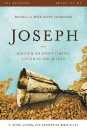 Joseph Study Guide: Waiting on God's Timing, Living in God's Plan