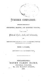 The Handbook of Turning: Containing Instructions in Concentric, Elliptic and Eccentric Turning: Also Various Plates of Chucks, Tools, & Instruments, and Directions for Using the Eccentric Cutter, Drill, Vertical Cutter, and Circular Rest; with Patterns, and Instructions for Working Them