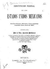 Constitución federal de los Estados Unidos Mexicanos: con las reformas, adiciones y leyes orgánicas expedidas hasta junio de 1891