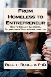 From Homeless to Entrepreneur: How to Become a Successful Entrepreneur When You Are Homeless
