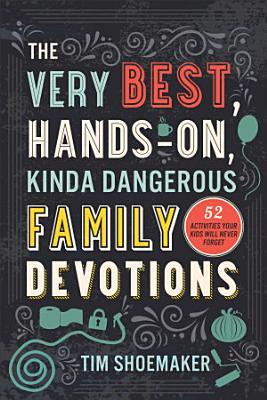 The Very Best  Hands On  Kinda Dangerous Family Devotions