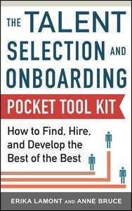 Talent Selection and Onboarding Tool Kit  How to Find  Hire  and Develop the Best of the Best