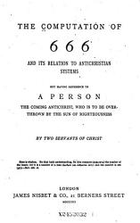 The Computation of 666 and Its Relation to Antichristian Systems  But Having Reference to a Person PDF