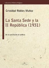 LA SANTA SEDE Y II REPÚBLICA.1931 DE LA CONCILIACIÓN AL CONFLICTO