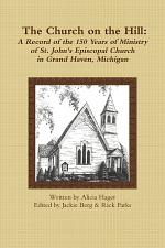 The Church on the Hill: A Record of the 150 Years of Ministry of St. John's Episcopal Church