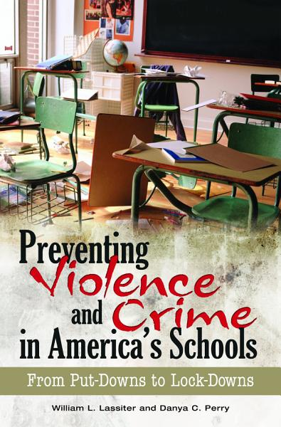Preventing Violence and Crime in America s Schools  From Put Downs to Lock Downs PDF