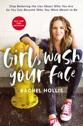 Girl, Wash Your Face – Stop Believing the Lies About Who You Are so You Can Become Who You Were Meant to Be