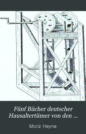 Fünf Bücher deutscher Hausaltertümer von den ältesten Geschichtlichen zeiten bis zum 16. Jahrhundert: Das deutsche Nahrungswesen von den ältesten Geschichtlichen zeiten bis zum 16. Jahrhundert