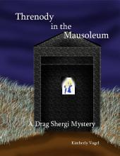 Threnody in the Mausoleum: A Drag Shergi Mystery