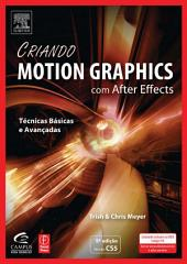 Criando Motion Graphics Com After Effects, 5a Ed., Versão Cs5