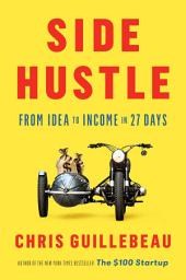 Side Hustle:From Idea to Income in 27 Days