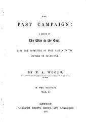 The Past Campaign: A Sketch of the War in the East, from the Departure of Lord Raglan to the Capture of Sevastopol, Volume 1