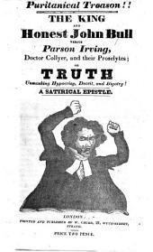 Puritanical Treason!! The King and Honest John Bull versus Parson Irving ... A satirical epistle. [Signed: John Bull.]