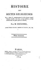 Histoire des sectes religieuses qui, depuis le commencement du siècle dernier jusqu'à l'époque actuelle, sont nées, se sont modifiées, se sont éteintes dans les quatre parties du monde: Volume1