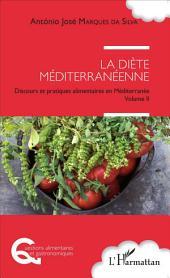 La diète méditerranéenne: Discours et pratiques alimentaires en Méditerranée, Volume2