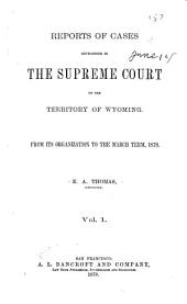 Wyoming Reports; Cases Decided in the Supreme Court of Wyoming: 1870/1878, Volume 1