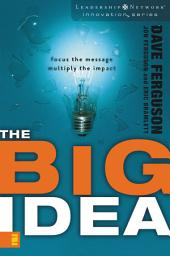 The Big Idea: Focus the Message---Multiply the Impact
