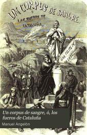Un Corpus de sangre, ó, Los fueros de Cataluña: novela histórica