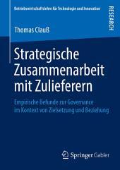 Strategische Zusammenarbeit mit Zulieferern: Empirische Befunde zur Governance im Kontext von Zielsetzung und Beziehung