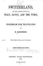 Switzerland, and the Adjacent Portions of Italy, Savoy, and the Tyrol: Handbook for Travellers